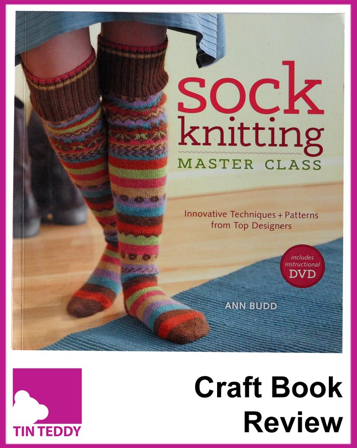 Sock Knitting Master Class - everything you could want to know about designing and knitting socks.  Review of this great craft book on the Tin Teddy Blog.