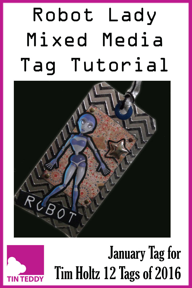 A tutorial to create a mixed media tag featuring a Robot Lady (from Tin Teddy) and a cool metallic background.  Created as the January tag for Tim Holtz's 12 Tags of 2016   #robot #tag #timholtz #mixedmdia