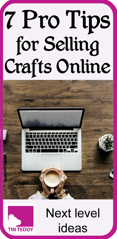 Seven simple but very helpful tips to help anyone who sells their crafts online (many are useful for craft fair sellers too!)  From a long-term professional craft seller.  Take your craft selling to the next level.