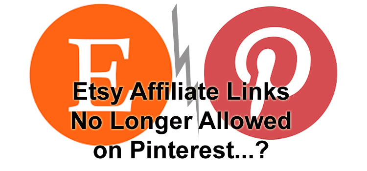 Etsy Changes Affiliate Scheme – Pinterest Affiliate Links Not Allowed?