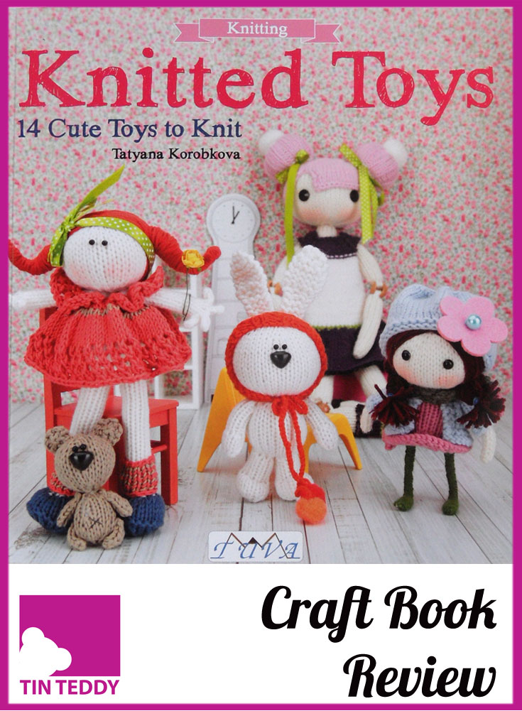 Knitted Toys by Tatyana Korobkova. A charming book of amigurumi style dolls and characters - but knitted rather than crocheted.  How could I resist this one?  Illustrated review on the Tin Teddy Blog.