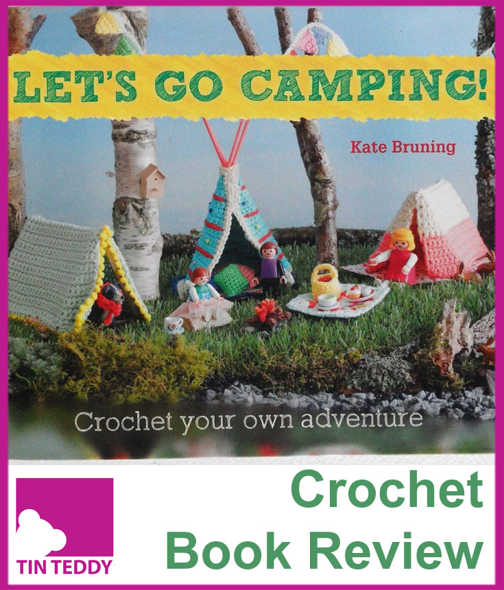 Let's Go Camping - a very cute crochet book by Kate Bruning.  Illustrated review on the Tin Teddy Blog. #amigurumi #crochet
