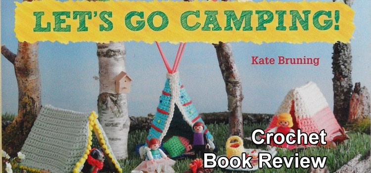 Let's Go Camping Crochet Book by Kate Bruning