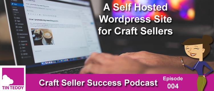 Craft Seller Success Episode 4 - A Self Hosted Wordpress Site For Craft Seller