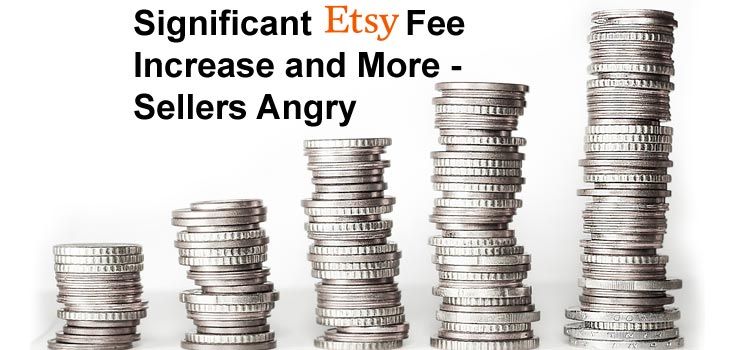 Substantial Etsy Fee Increase and More – Sellers Angry