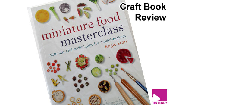 Miniature Food Masterclass by Angie Scarr - a review