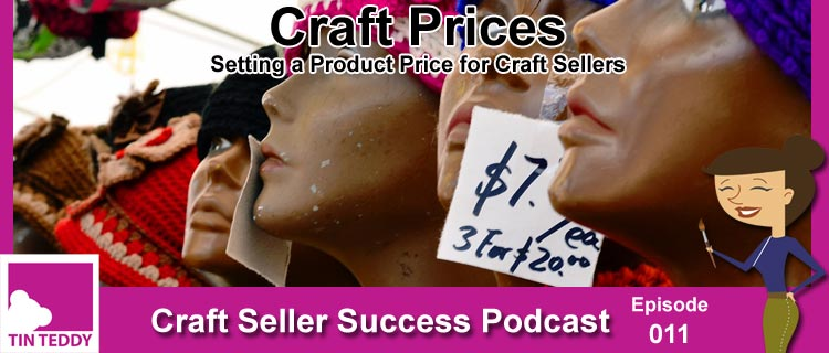 Craft Prices – Setting a Product Price for Craft Sellers – Ep 011 Craft Seller Success Podcast