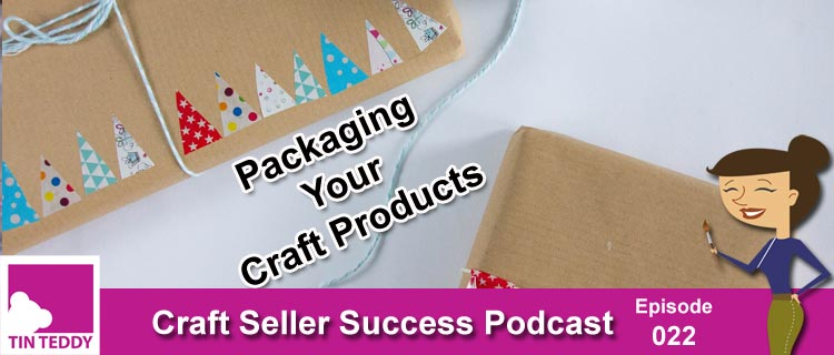 Packaging Your Craft Products - Craft Seller Success Podcast Episode 22