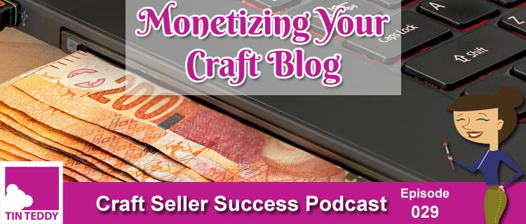 Monetizing Your Craft Blog – Craft Seller Success Podcast Episode 29