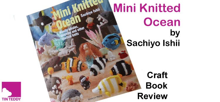 Mini Knitted Ocean by Sachiyo Ishii – Knitting Craft Book Review
