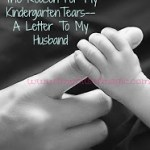 The Reason For My Kindergarten Tears–A Letter To My Husband