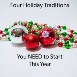 Four Family Holiday Traditions You NEED to Start This Year