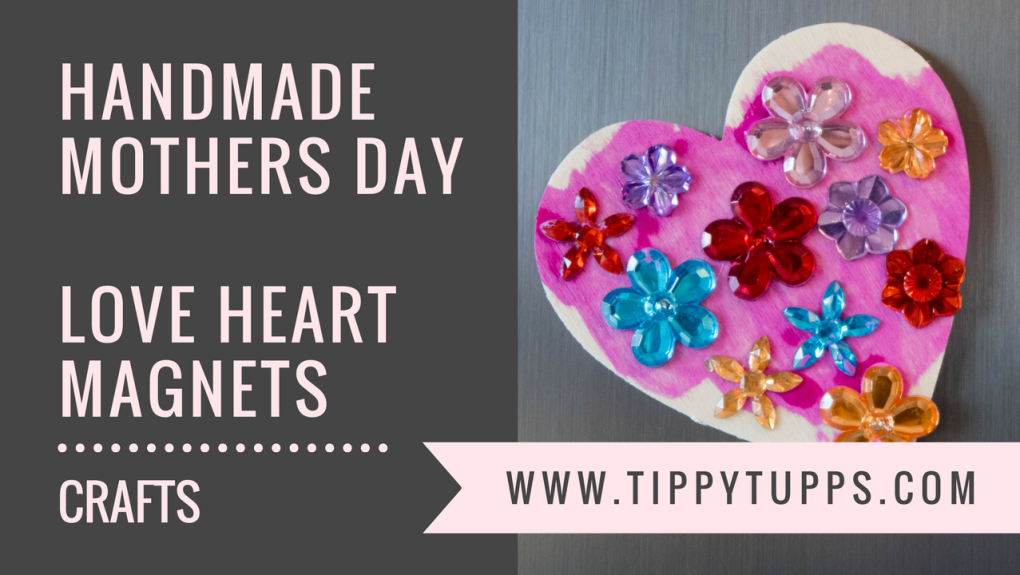 Handmade Mothers Day - love heart magnets - toddler crafts - pre-schooler crafts - blog post header