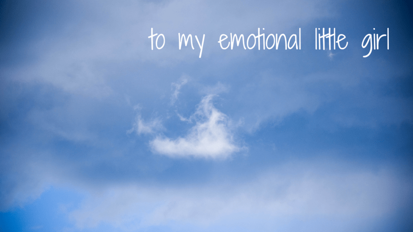 to my emotional little girl
