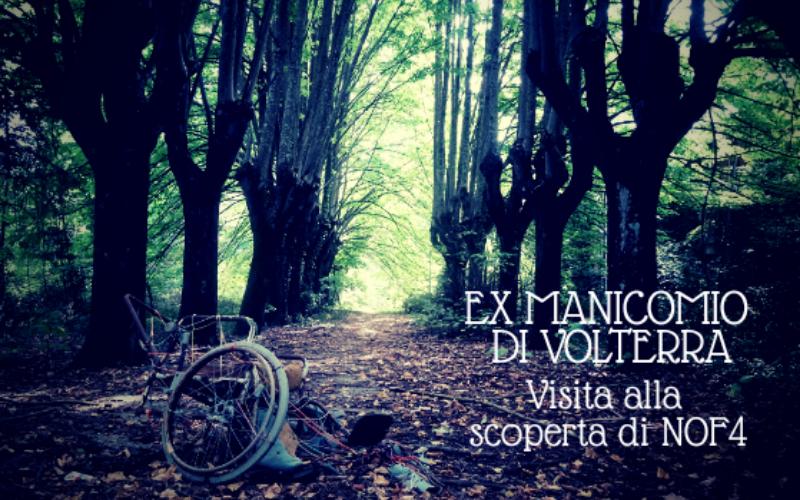 """Copertina articolo """"Ex manicomio di Volterra. Visita alla scoperta di NOF4"""""""