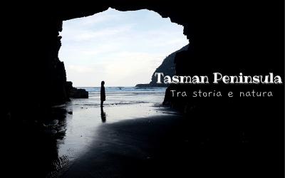 Itinerario nella TASMAN PENINSULA, tra storia e natura