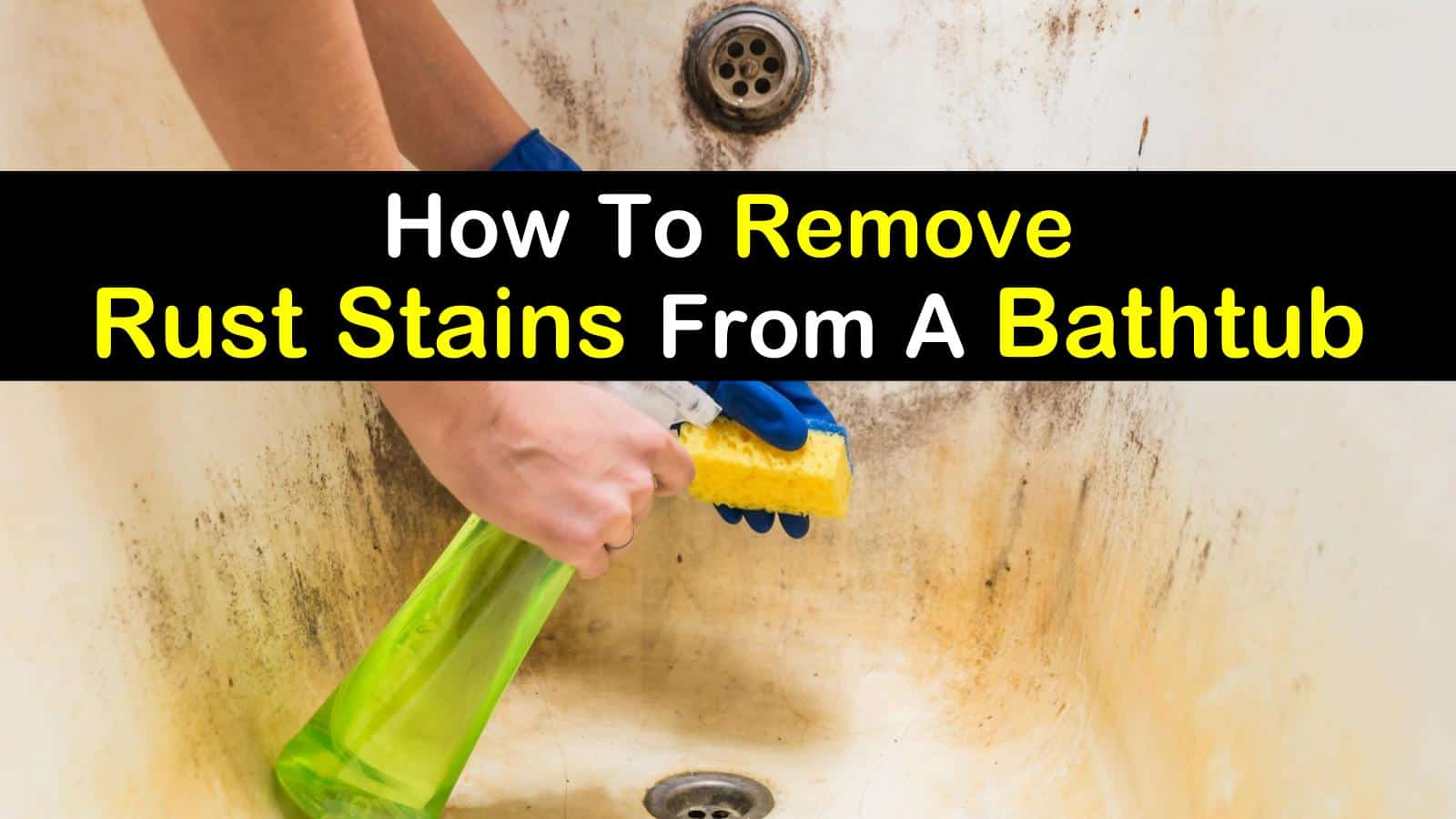 4 Fast Easy Ways To Remove Rust Stains From A Bathtub