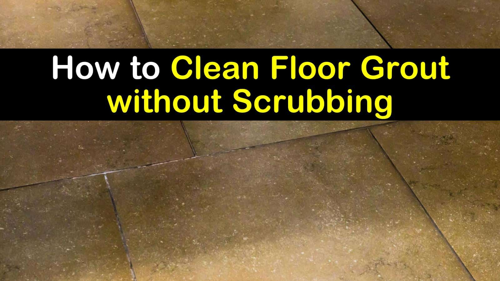 to clean floor grout without scrubbing