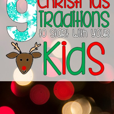 9 Christmas Traditions to Start with Your Kids