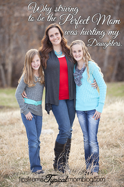 Why Striving to be a Perfect Mom was Hurting My Daughters