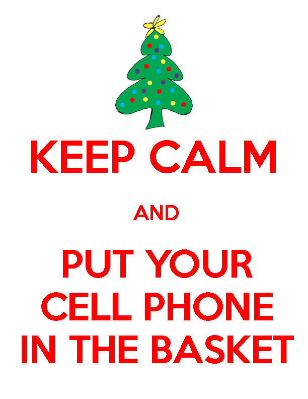 Keep Calm and Put Your Cell Phone In the Basket