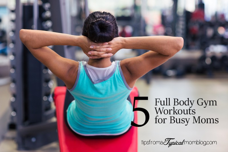 5 Full body gym workouts for the busy mom