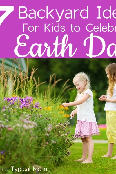 7 ideas for kids to celebrate Earth Day in the backyard.