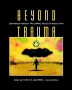 Beyond Trauma: Conversations on Traumatic Incident Reduction (TIR), 2nd Ed