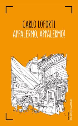 """""""Appalermo, Appalermo!"""", l'irresistibile romanzo di Carlo Loforti"""