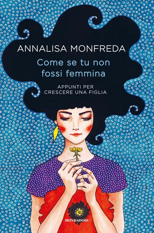 """""""Come se tu non fossi femmina"""", il duro mestiere del genitore raccontato da Annalisa Monfreda"""