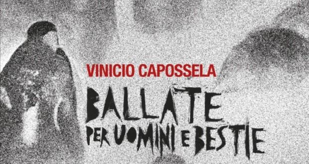 """""""Ballate per uomini e bestie"""", il nuovo album in arrivo per Vinicio Capossela"""