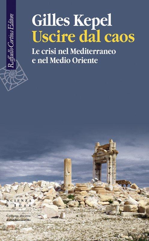 """""""Uscire dal caos"""" di Gilles Kepel: crisi nel Mediterraneo e nel Medio Oriente"""