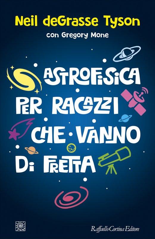 """""""Astrofisica per ragazzi che vanno di fretta"""", un manuale divertente ma istruttivo per ragazzi"""