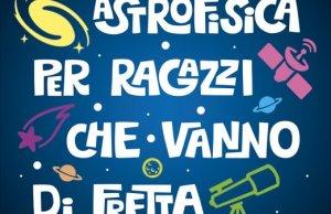 Astrofisica per ragazzi che vanno di fretta Cortina Editore