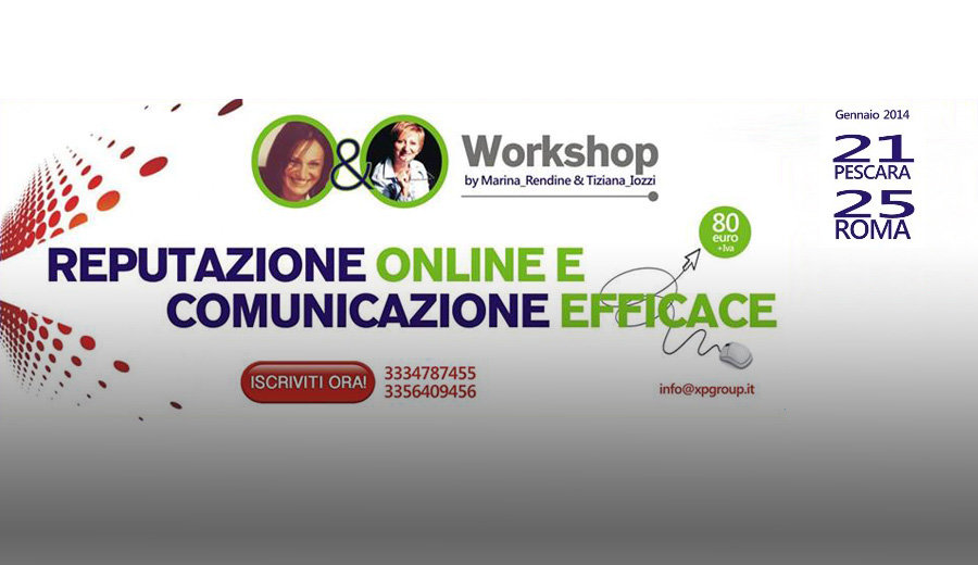 Web Reputation e Comunicazione Efficace – 21/01/2014 Pescara – 25/01/2014 Roma