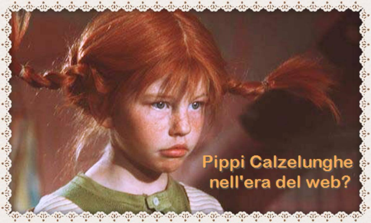 Se Pippi Calzelunghe fosse nell'era dei webnauti?