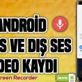 Android Sistem Sesi ve Dış Ses Ekran Videosu Kayıt Programı – Samsung Screen Recorder | 2020 ANDROID
