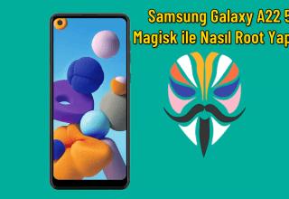 Samsung Galaxy A22 5G – Magisk ile Nasıl Root Yapılır? (Ayrıntılı Kılavuz)