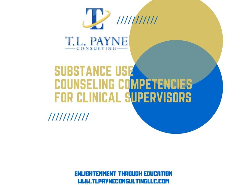 Substance Use Counseling Competencies: Clinical Supervisor