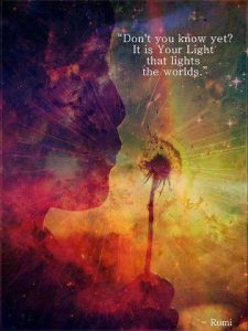 Don't you know yet? It is your light that lights the worlds. - Rumi