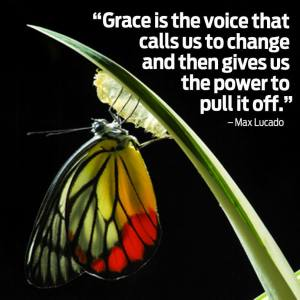 """Grace is the voice that calls us to change and then gives us the power to pull it off."" -Max Lucado"
