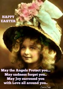 Happy Easter! May the Angels Protect you, may sadness forget you, may joy surround you, with love all around you.