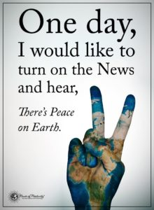 """One day, I would like to turn on the news and hear, There's Peace on Earth."
