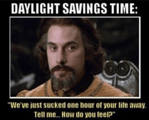 "Daylight Savings Time: ""We've just sucked one hour of your life away. Tell me... How do you feel?"""