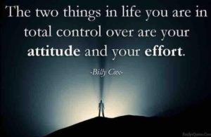 """The two things in life you are in total control over are your attitude and your effort."" -Billy Cox"