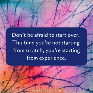 Don't be afraid to start over. This time you're not starting from scratch, you're starting from experience.