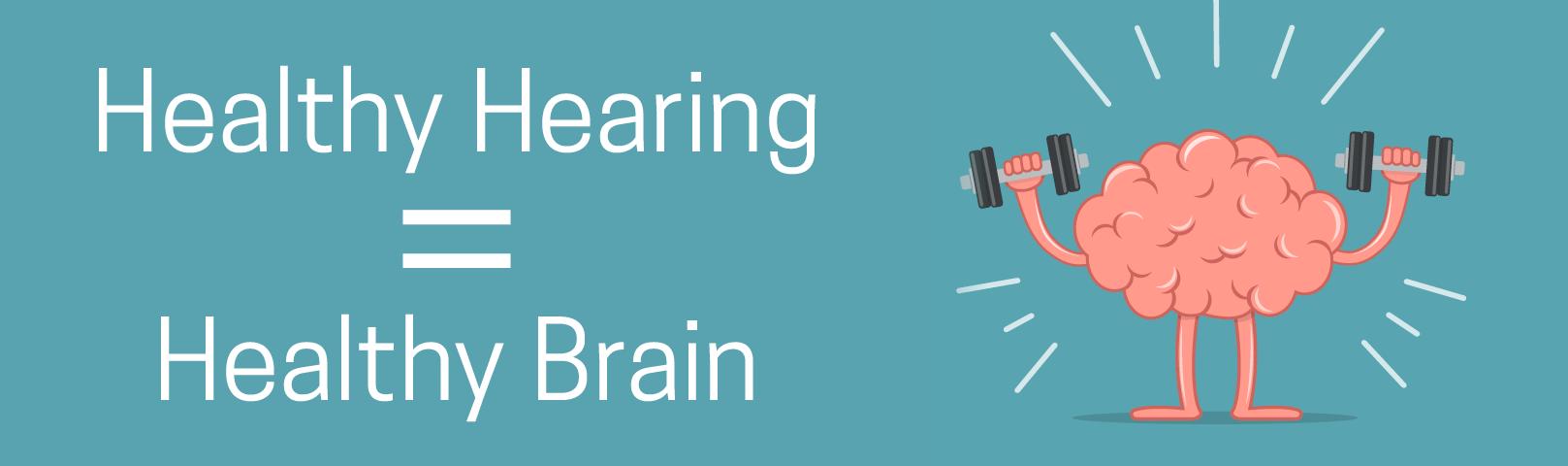 Healthy Hearing = Healthy Brain