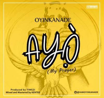 VIDEO & AUDIO : Oyinkanade – Ayo (My Prayer)
