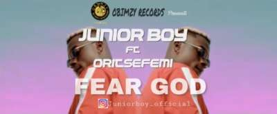 VIDEO : Junior Boy – Fear God ft. Oritse Femi