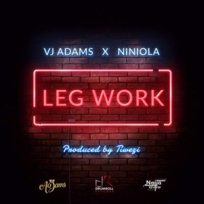 VJ Adams ft. Niniola – Leg Work